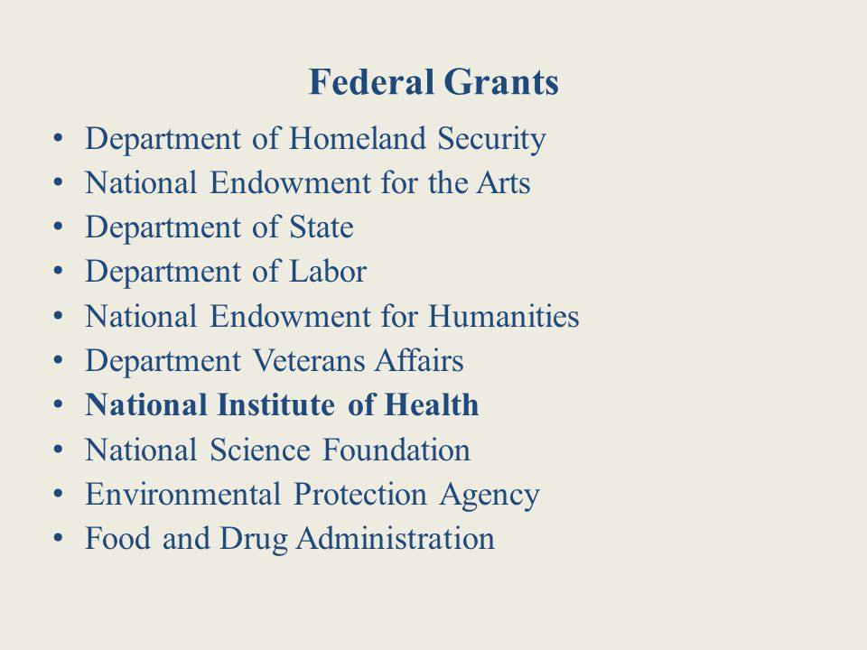 Federal Grants Department of Homeland Security National Endowment for the Arts Department of State Department of Labor National Endowment for Humaniti
