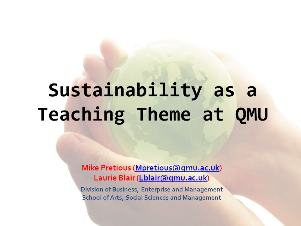 Context Education for Sustainable Development (ESD) is a core HEA Enhancement Theme (ET) Sustainability is embedded in QMU's Quality Enhancement Learning Teaching Approaches (QELTA) strategy ESD is an important focus for the Scottish Government as the Curriculum for Excellence (CfE) rolls out in primary and secondary education sectors Primary research on ESD in the QMU curriculum was funded by Projects for the Enhancement of Teaching and Learning (PETL) initiative