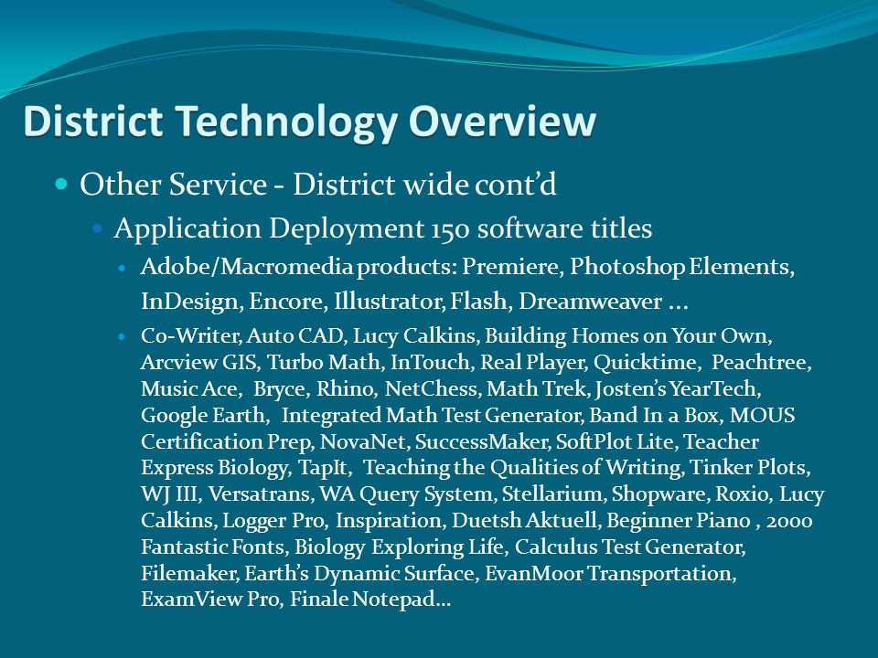Other Service - District wide cont'd Application Deployment 150 software titles Adobe/Macromedia products: Premiere, Photoshop Elements, InDesign, Enc