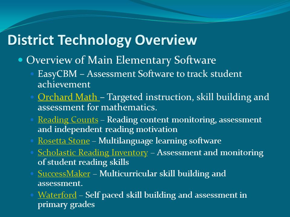 Overview of Main Elementary Software EasyCBM – Assessment Software to track student achievement Orchard Math – Targeted instruction, skill building an