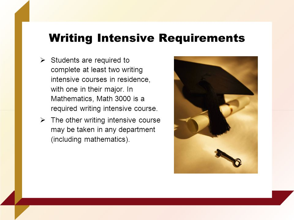 Writing Intensive Requirements  Students are required to complete at least two writing intensive courses in residence, with one in their major.