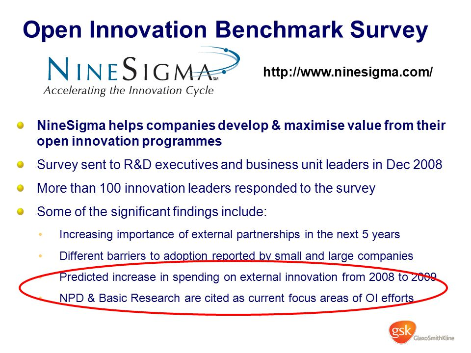 Open Innovation Benchmark Survey NineSigma helps companies develop & maximise value from their open innovation programmes Survey sent to R&D executive