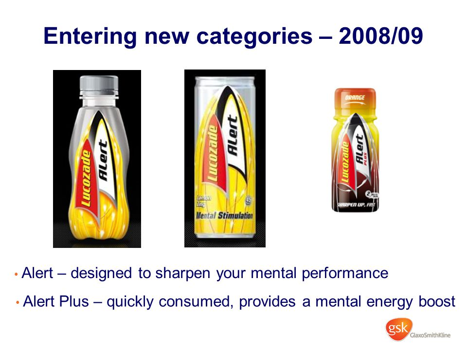 Entering new categories – 2008/09 Alert – designed to sharpen your mental performance Alert Plus – quickly consumed, provides a mental energy boost