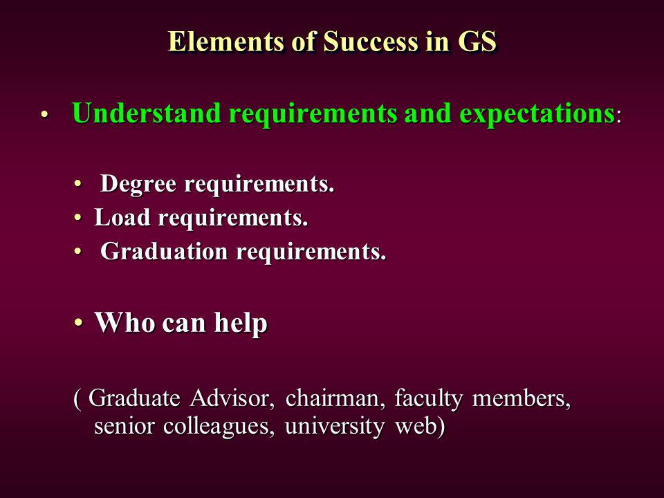 Elements of Success in GS Understand requirements and expectations : Understand requirements and expectations : Degree requirements. Degree requiremen