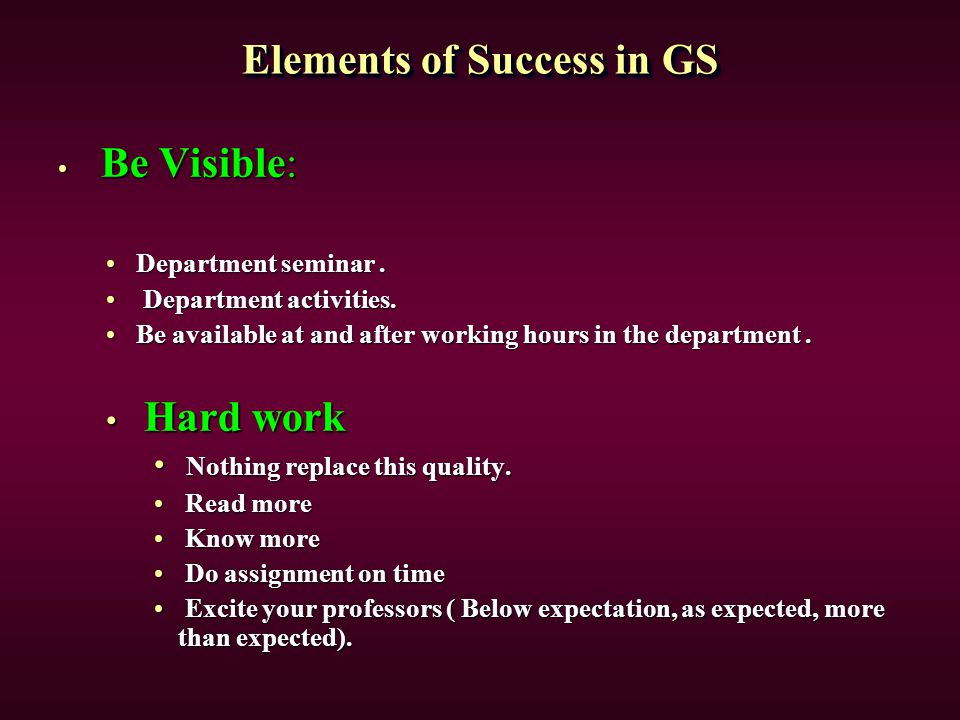 Elements of Success in GS Be Visible: Be Visible: Department seminar.Department seminar. Department activities. Department activities. Be available at