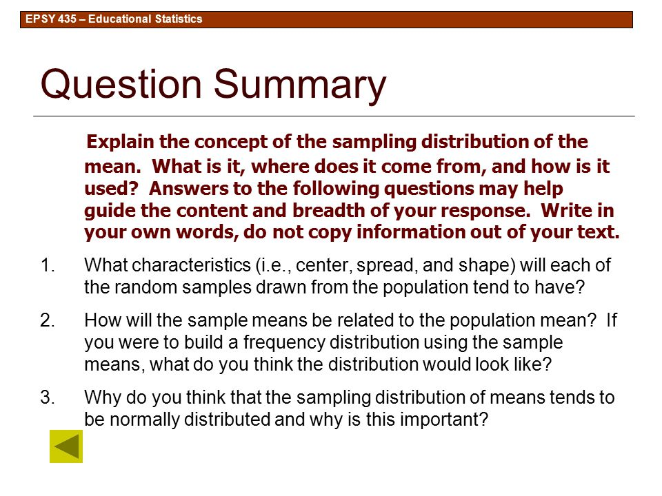 EPSY 435 – Educational Statistics Question Summary Explain the concept of the sampling distribution of the mean.