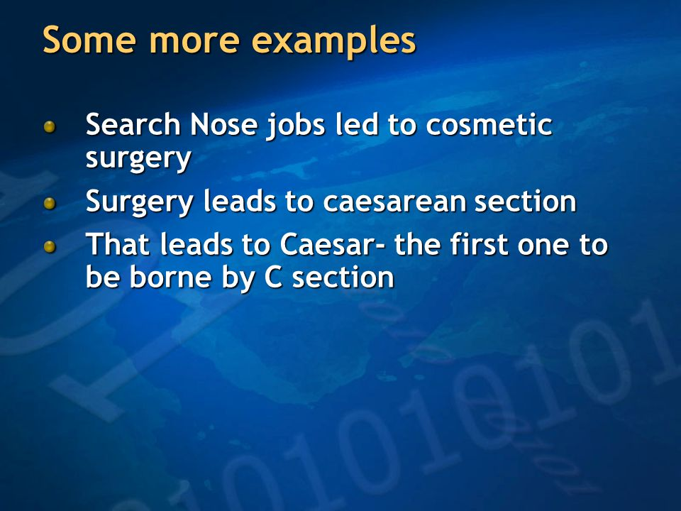 Some more examples Search Nose jobs led to cosmetic surgery Surgery leads to caesarean section That leads to Caesar- the first one to be borne by C section