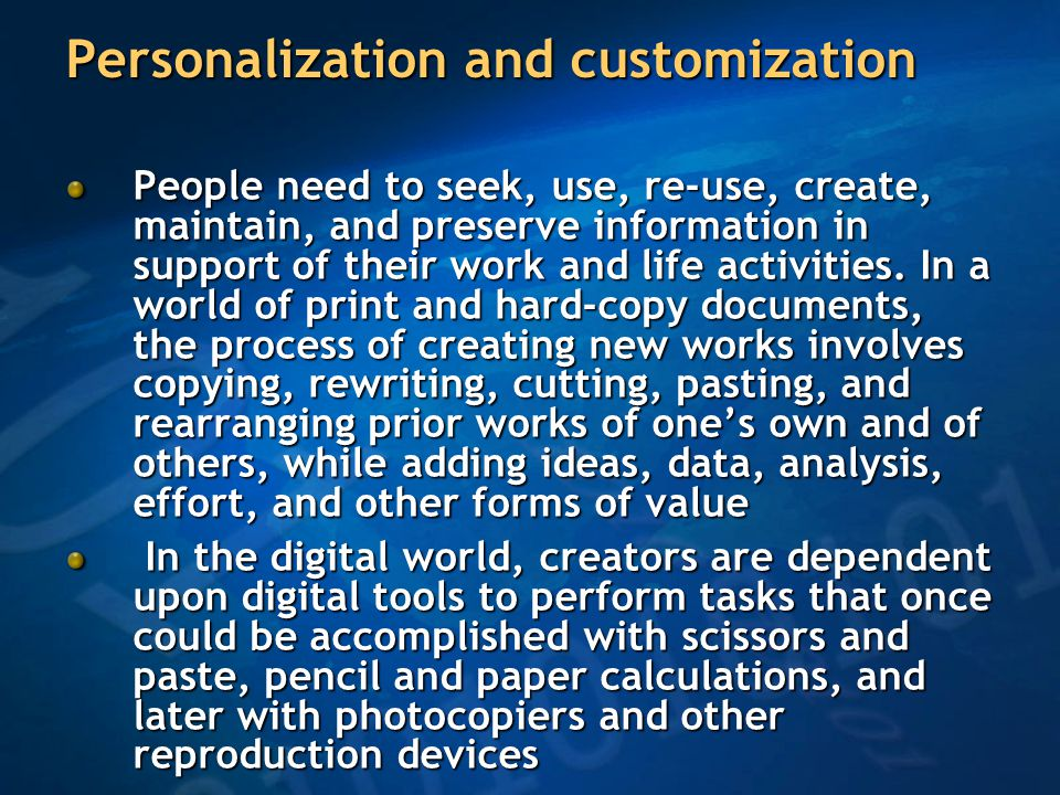 Personalization and customization People need to seek, use, re-use, create, maintain, and preserve information in support of their work and life activities.