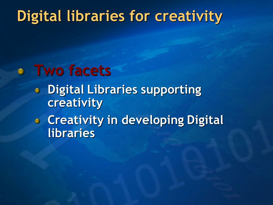 Digital libraries for creativity Two facets Digital Libraries supporting creativity Creativity in developing Digital libraries