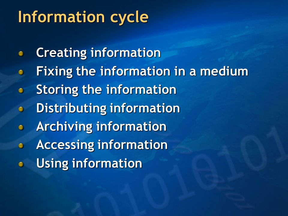 Information cycle The cyclic nature of information has not been explicitly studied and exploited Link between creating information and using information is not taken into consideration in our discussions of knowledge creation and use