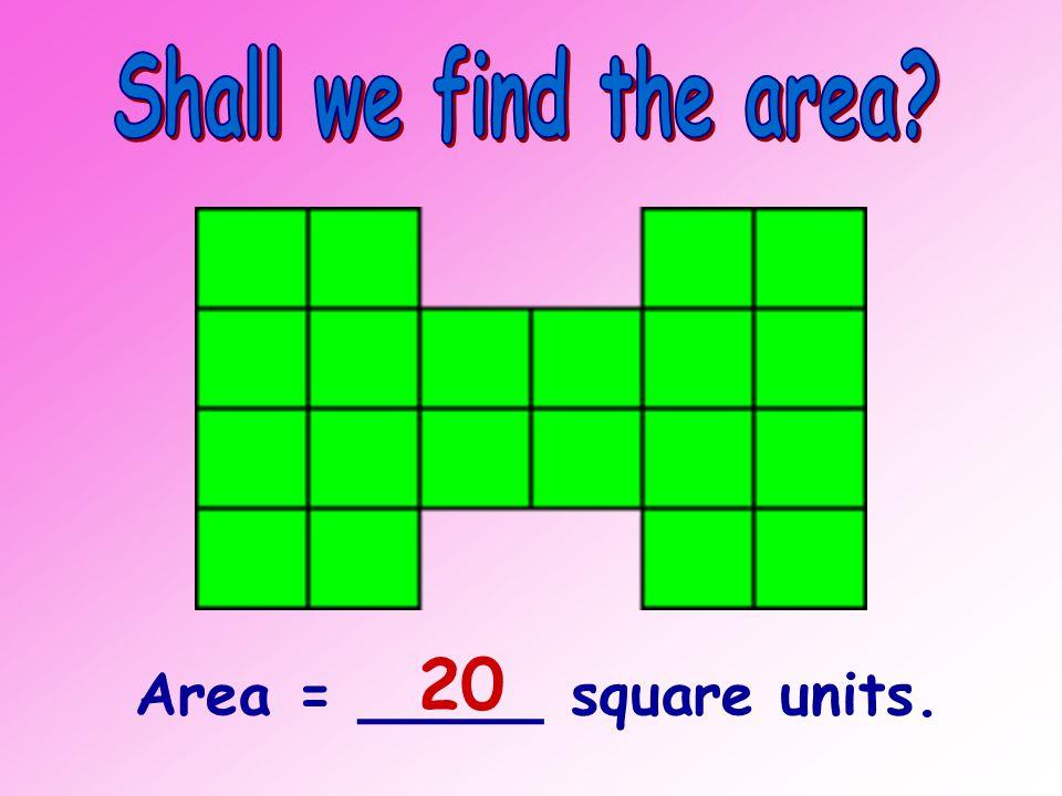 Area = _____ square units. 16