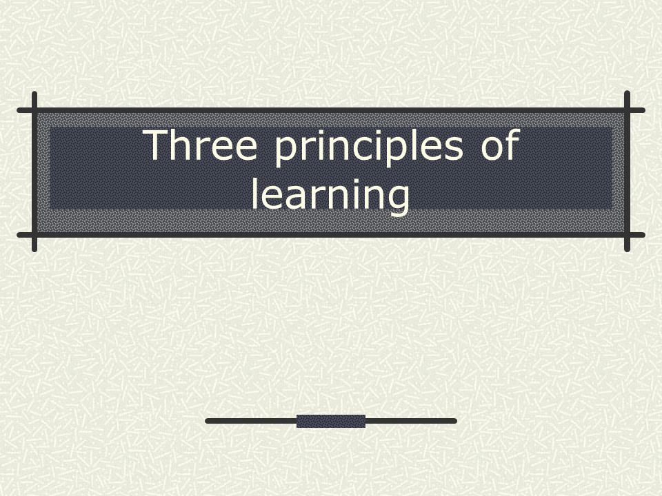 Three principles of learning