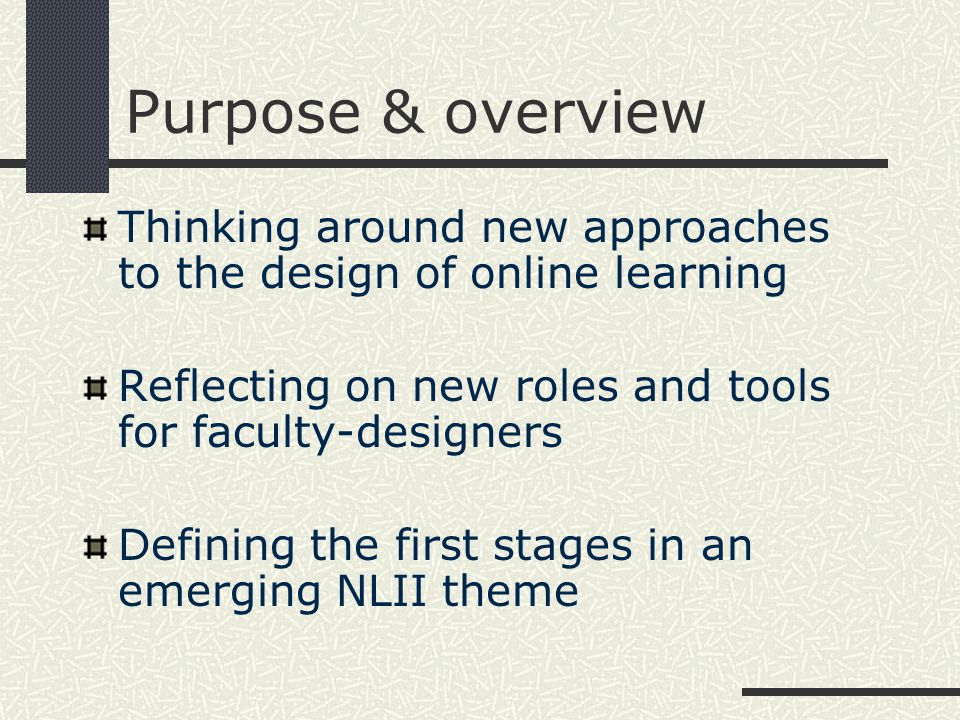 Purpose & overview Thinking around new approaches to the design of online learning Reflecting on new roles and tools for faculty-designers Defining the first stages in an emerging NLII theme