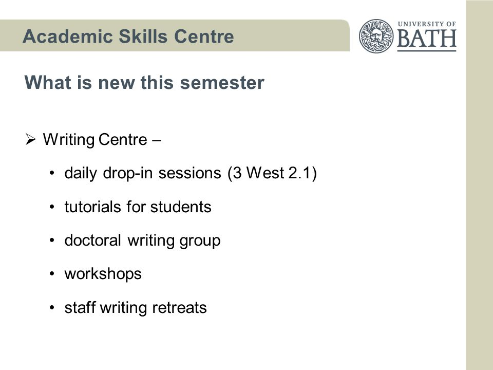 What is new this semester  Writing Centre – daily drop-in sessions (3 West 2.1) tutorials for students doctoral writing group workshops staff writing