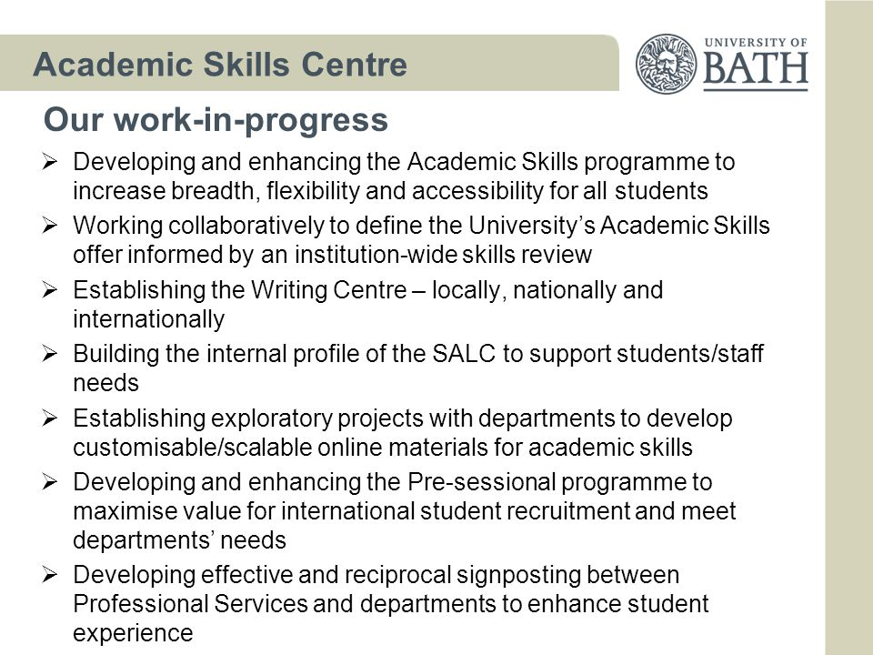  Developing and enhancing the Academic Skills programme to increase breadth, flexibility and accessibility for all students  Working collaboratively