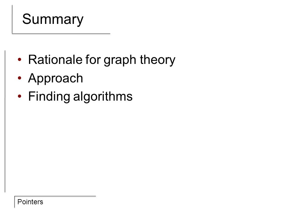 Pointers Summary Rationale for graph theory Approach Finding algorithms
