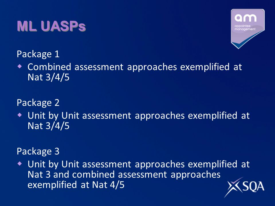 ML UASPs Package 1  Combined assessment approaches exemplified at Nat 3/4/5 Package 2  Unit by Unit assessment approaches exemplified at Nat 3/4/5 Package 3  Unit by Unit assessment approaches exemplified at Nat 3 and combined assessment approaches exemplified at Nat 4/5