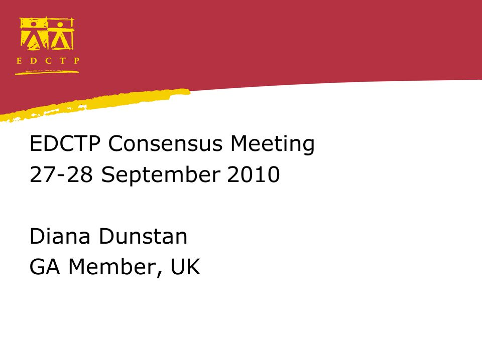 EDCTP Consensus Meeting 27-28 September 2010 Diana Dunstan GA Member, UK