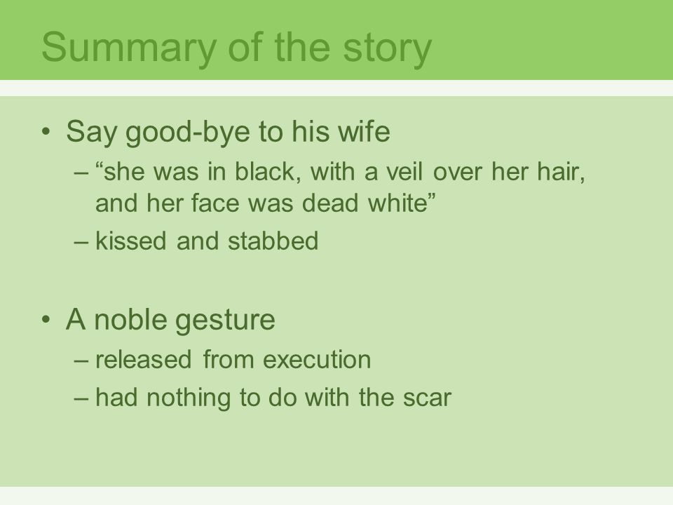 """Summary of the story Say good-bye to his wife –""""she was in black, with a veil over her hair, and her face was dead white"""" –kissed and stabbed A noble"""
