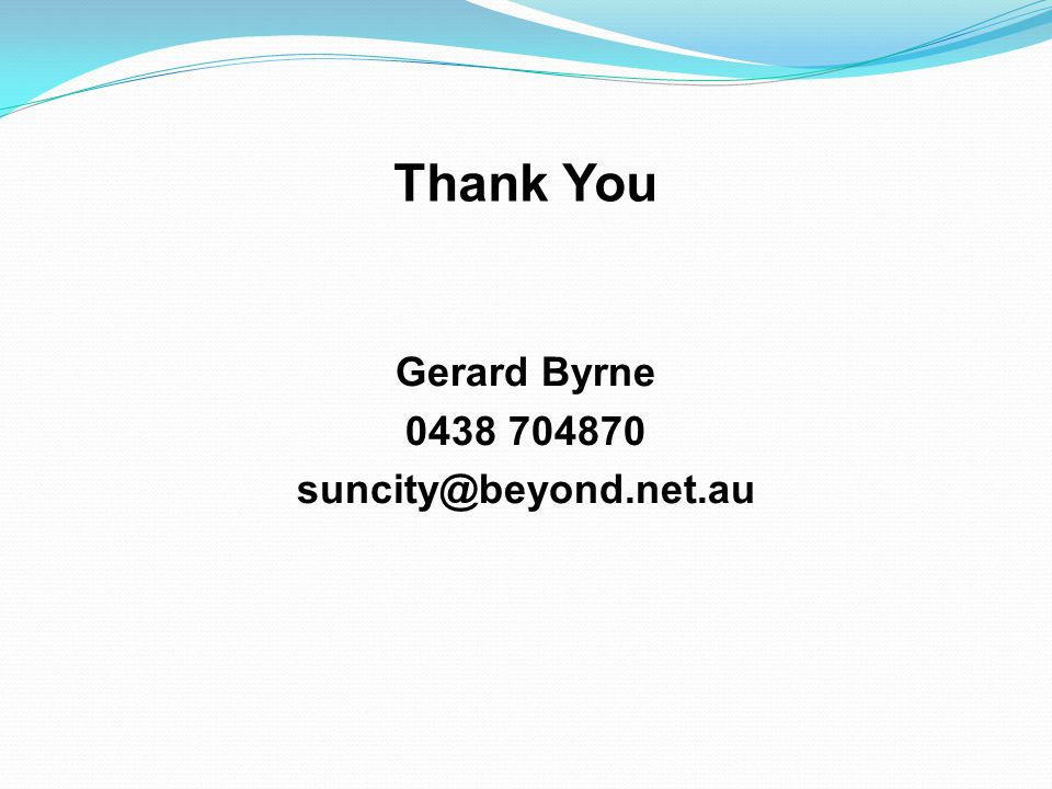 Thank You Gerard Byrne 0438 704870 suncity@beyond.net.au