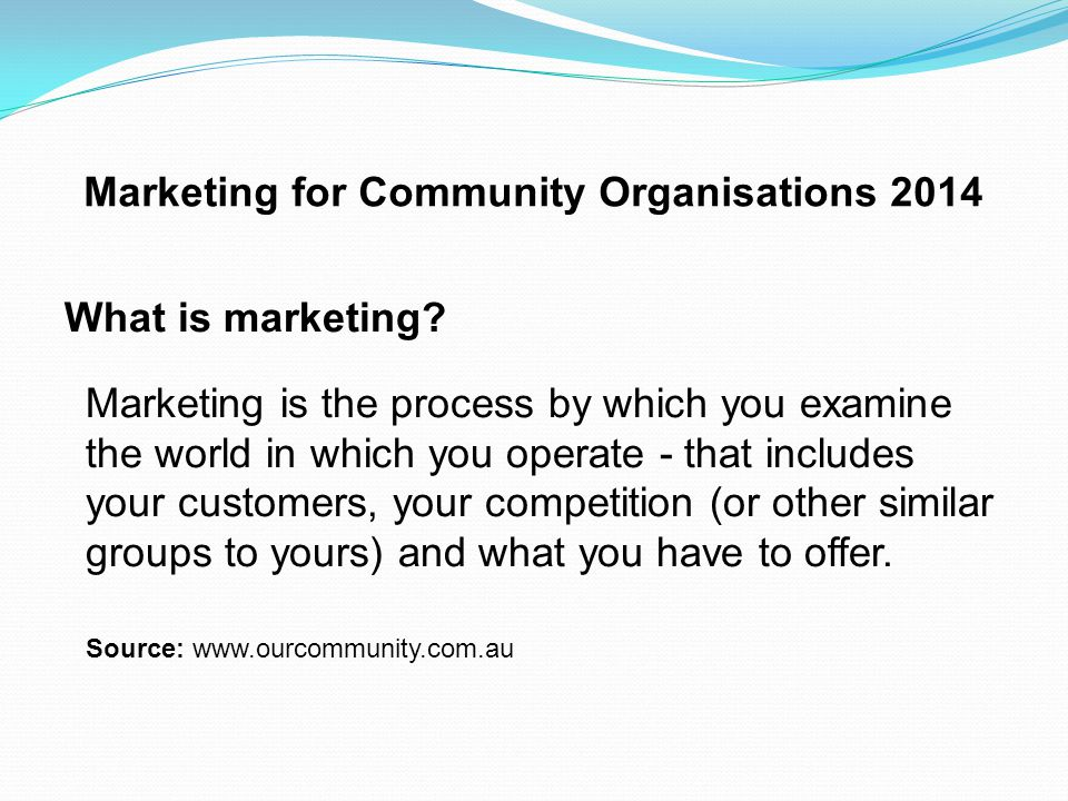 Marketing for Community Organisations 2014 What is community marketing.