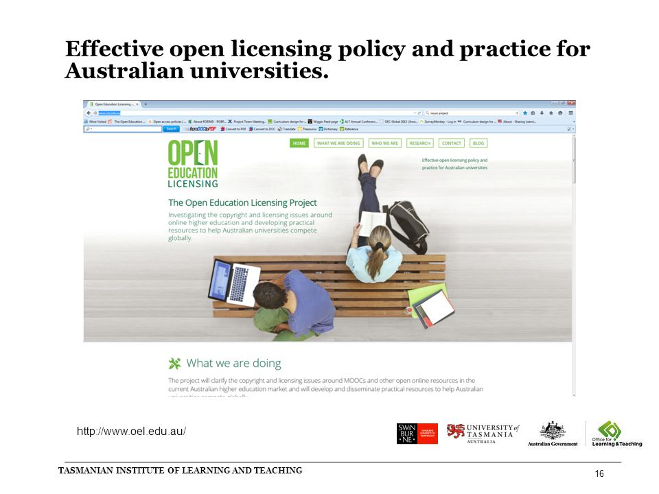Effective open licensing policy and practice for Australian universities. TASMANIAN INSTITUTE OF LEARNING AND TEACHING 16 http://www.oel.edu.au/