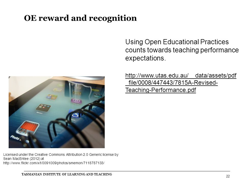 Using Open Educational Practices counts towards teaching performance expectations. http://www.utas.edu.au/__data/assets/pdf _file/0008/447443/7815A-Re