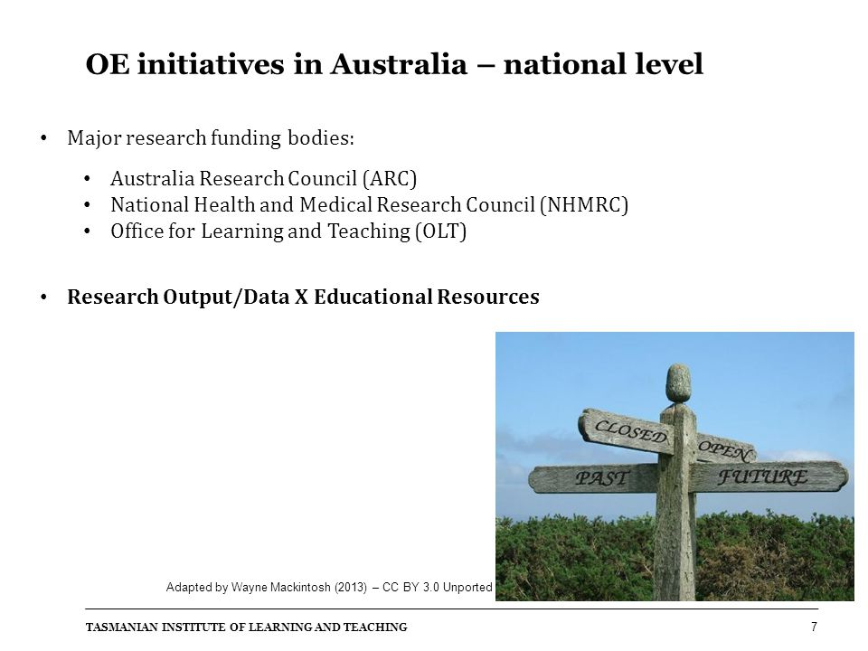 TASMANIAN INSTITUTE OF LEARNING AND TEACHING 7 OE initiatives in Australia – national level Major research funding bodies: Australia Research Council