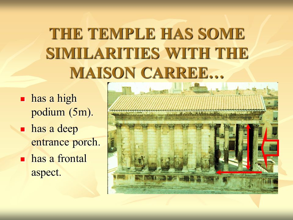 THE TEMPLE HAS SOME SIMILARITIES WITH THE MAISON CARREE… has a high podium (5m). has a high podium (5m). has a deep entrance porch. has a deep entranc