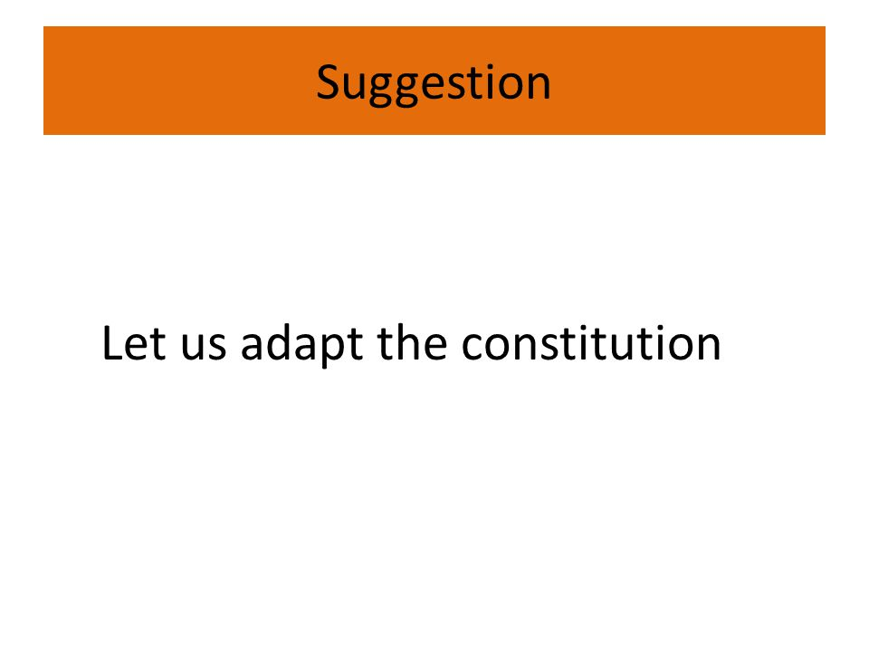Suggestion Let us adapt the constitution