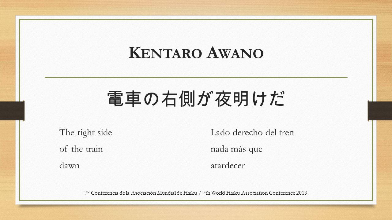 K ENTARO A WANO The right side of the train dawn Lado derecho del tren nada más que atardecer 7° Conferencia de la Asociación Mundial de Haiku / 7th W