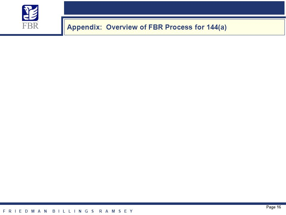 F R I E D M A N B I L L I N G S R A M S E Y Page 16 Appendix: Overview of FBR Process for 144(a)