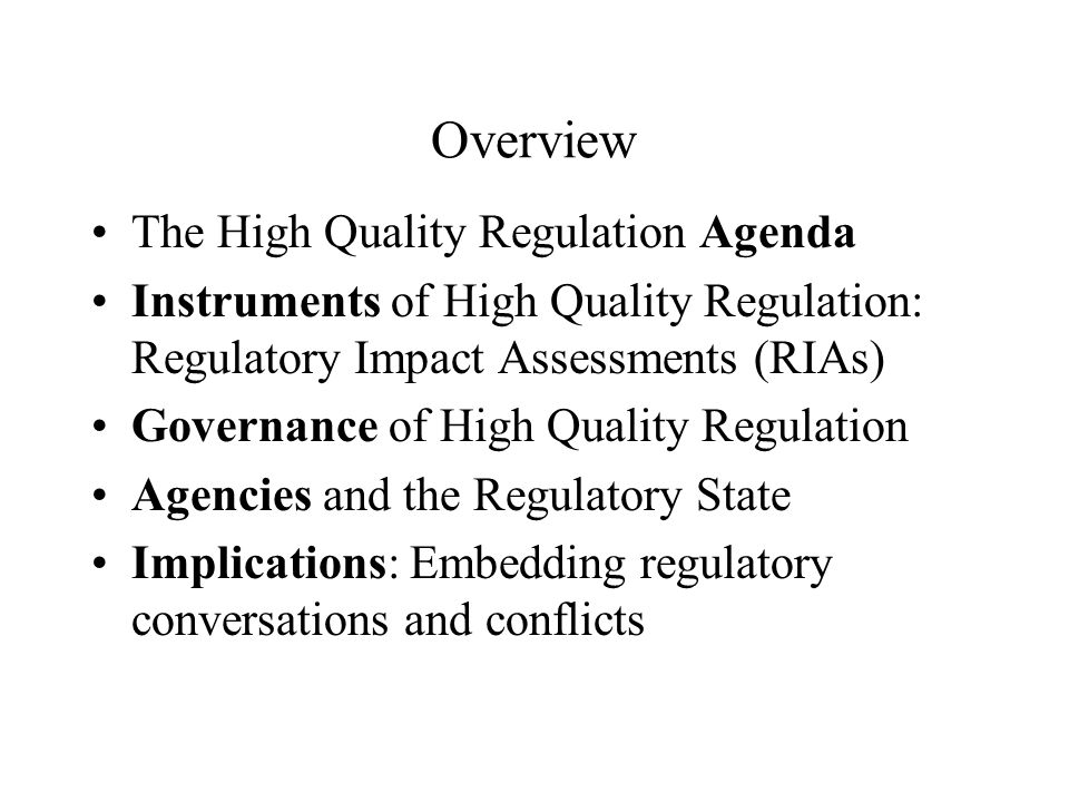 Overview The High Quality Regulation Agenda Instruments of High Quality Regulation: Regulatory Impact Assessments (RIAs) Governance of High Quality Re