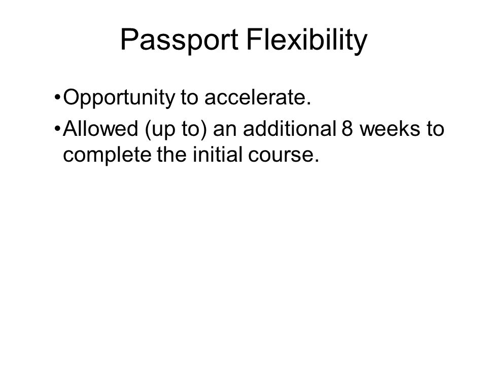 Passport Flexibility Opportunity to accelerate.