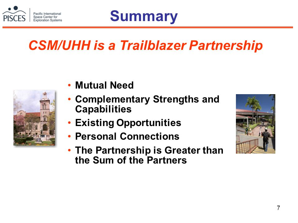 7 Summary Mutual Need Complementary Strengths and Capabilities Existing Opportunities Personal Connections The Partnership is Greater than the Sum of