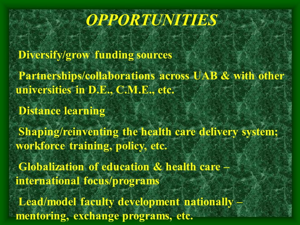 OPPORTUNITIES Diversify/grow funding sources Partnerships/collaborations across UAB & with other universities in D.E., C.M.E., etc.