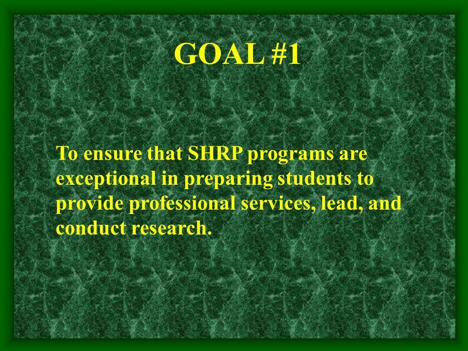 GOAL #1 To ensure that SHRP programs are exceptional in preparing students to provide professional services, lead, and conduct research.