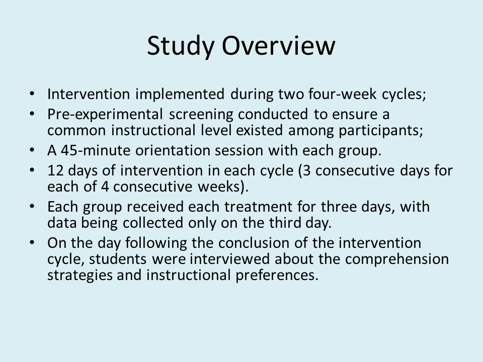 Study Overview Intervention implemented during two four-week cycles; Pre-experimental screening conducted to ensure a common instructional level existed among participants; A 45-minute orientation session with each group.