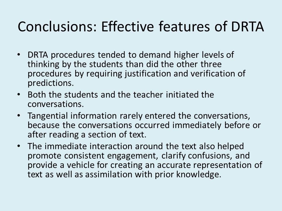 Conclusions: Effective features of DRTA DRTA procedures tended to demand higher levels of thinking by the students than did the other three procedures by requiring justification and verification of predictions.