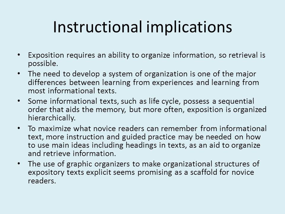 Instructional implications Exposition requires an ability to organize information, so retrieval is possible.