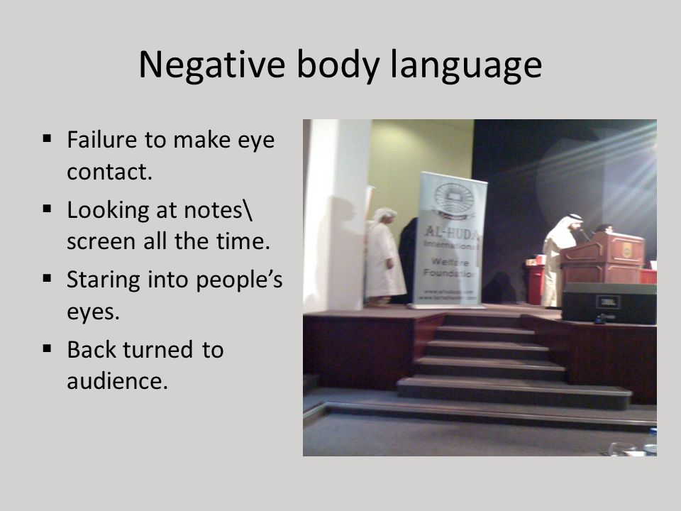 Negative body language  Failure to make eye contact.
