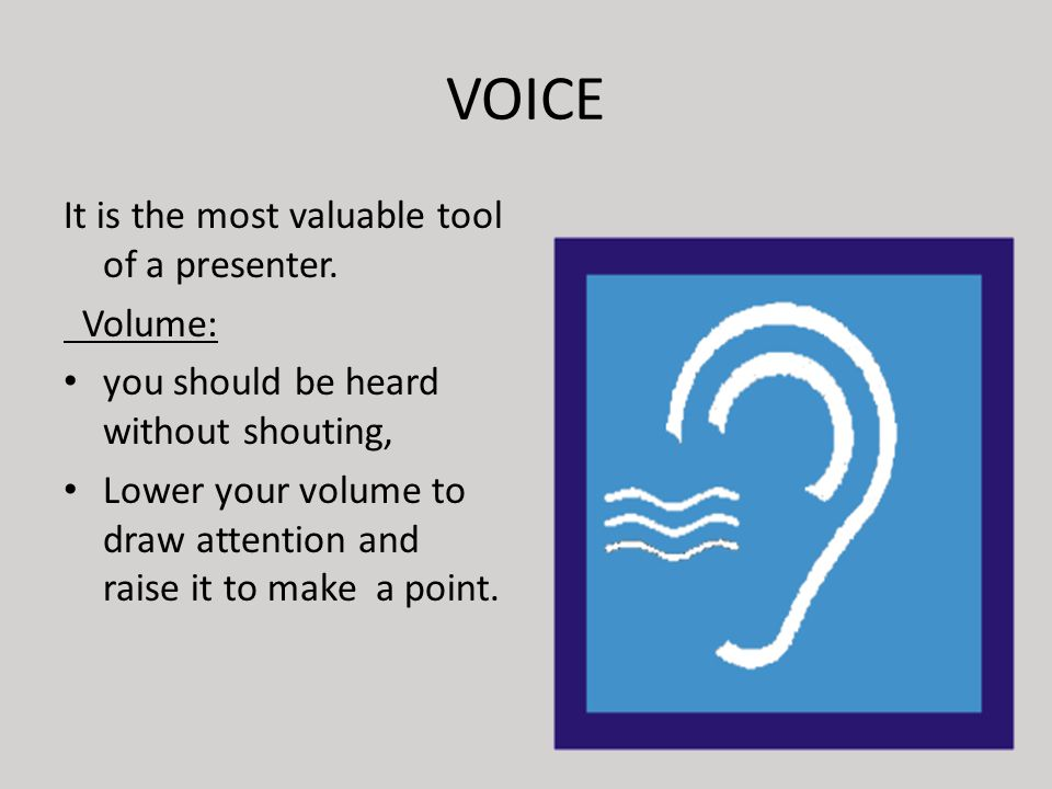 VOICE It is the most valuable tool of a presenter.