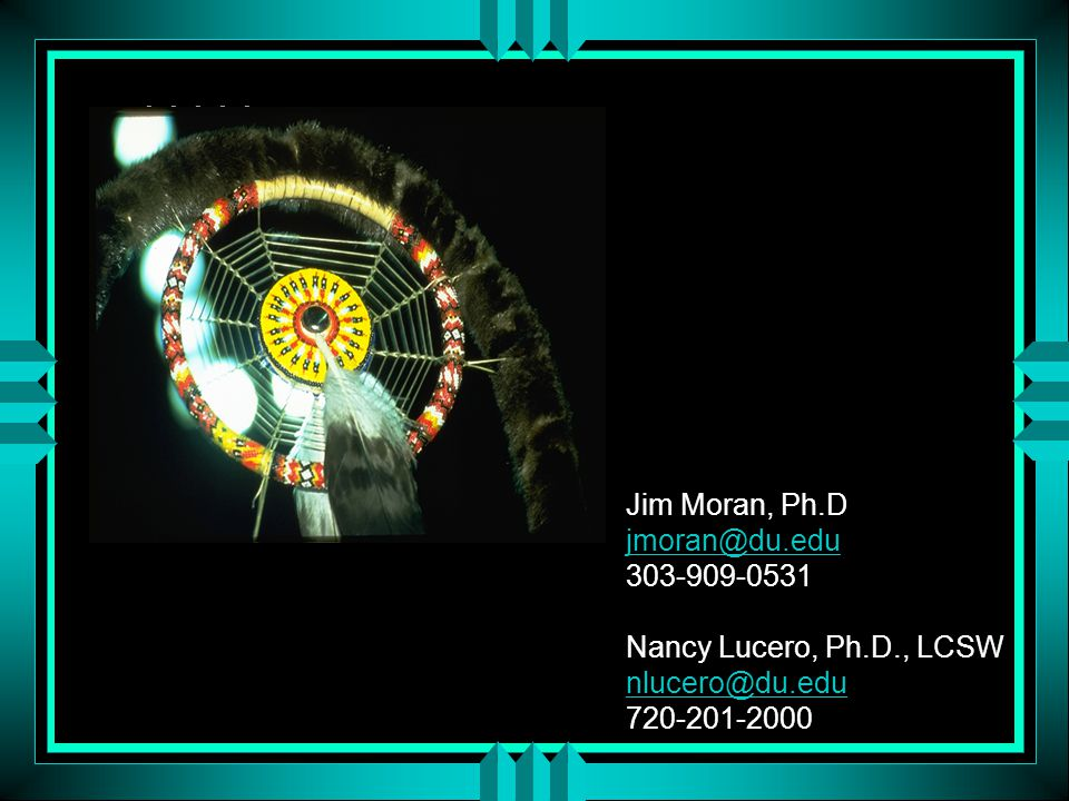 u JJJJJ Jim Moran, Ph.D jmoran@du.edu 303-909-0531 Nancy Lucero, Ph.D., LCSW nlucero@du.edu 720-201-2000