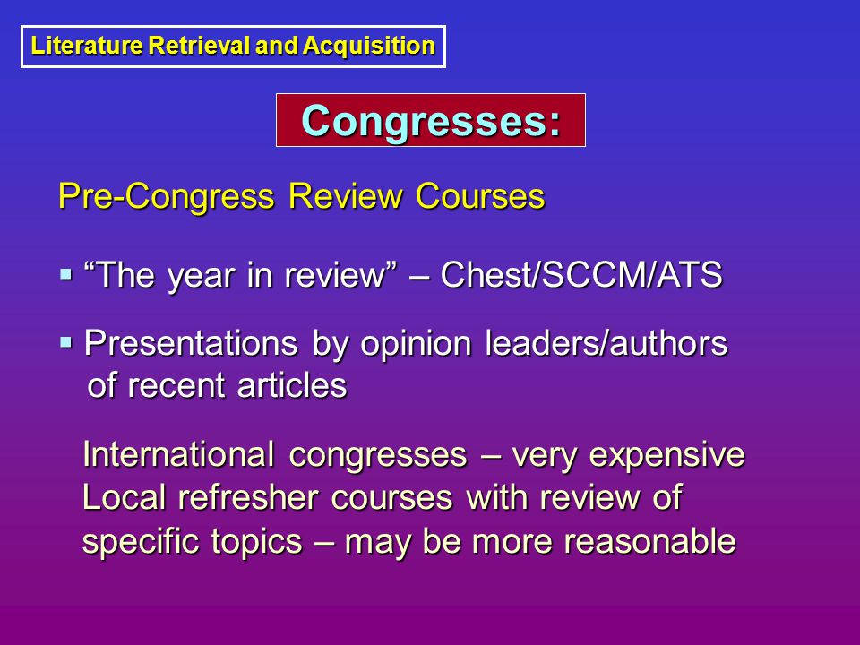 """Literature Retrieval and Acquisition Congresses: Congresses: Pre-Congress Review Courses  """"The year in review"""" – Chest/SCCM/ATS  Presentations by op"""