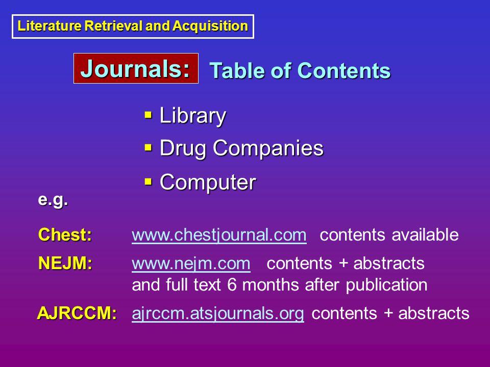 Literature Retrieval and Acquisition Table of Contents  Library  Drug Companies  Computer e.g. e.g. Chest: Chest: NEJM: NEJM: AJRCCM: AJRCCM: www.c