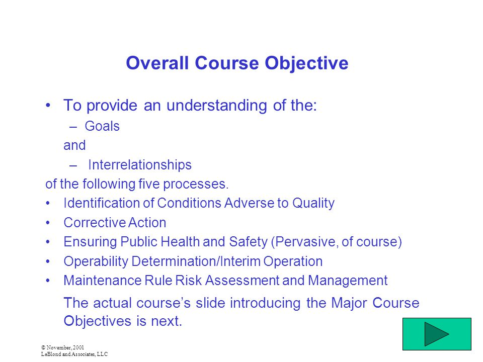 © November, 2001 LeBlond and Associates, LLC Overall Course Objective To provide an understanding of the: –Goals and – Interrelationships of the following five processes.