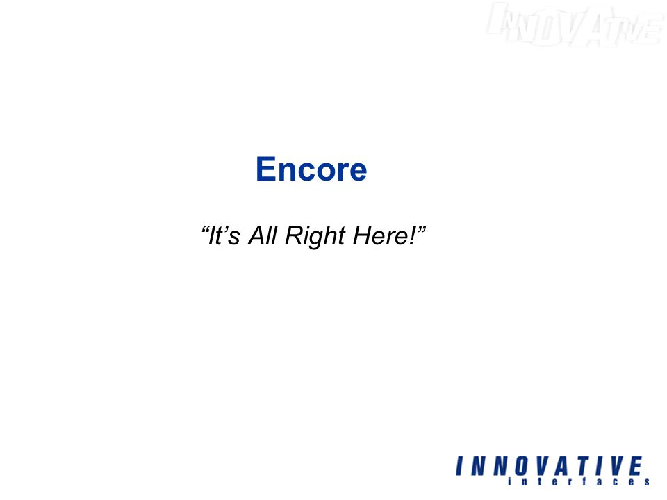 Encore It's All Right Here!