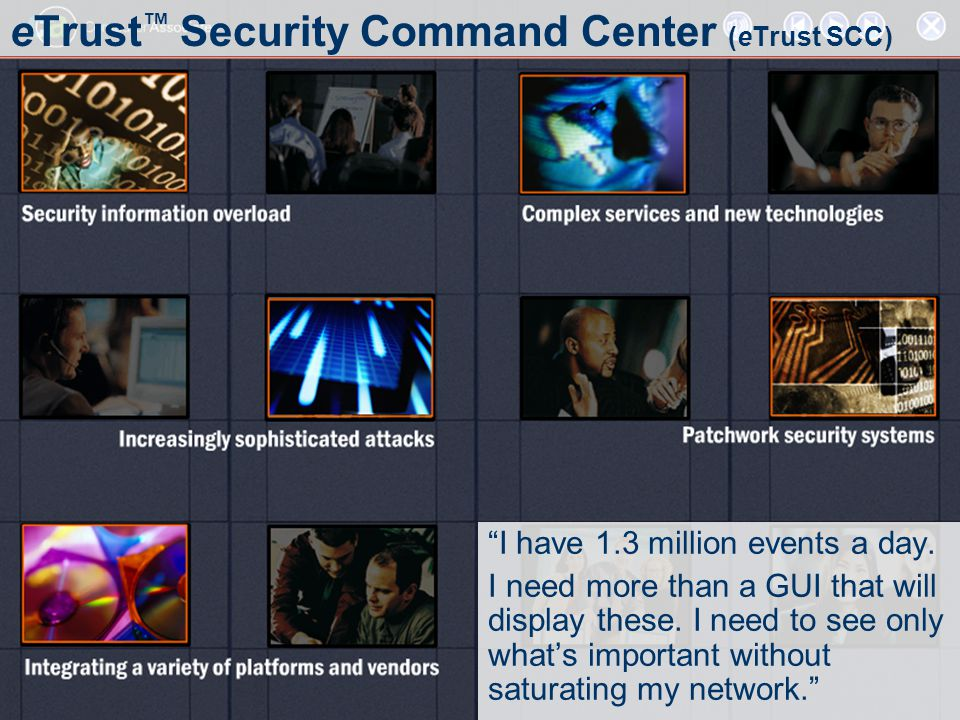 Control Access to Resources Manage Vulnerabilities and Content Manage Users What is eTrust ™ ?