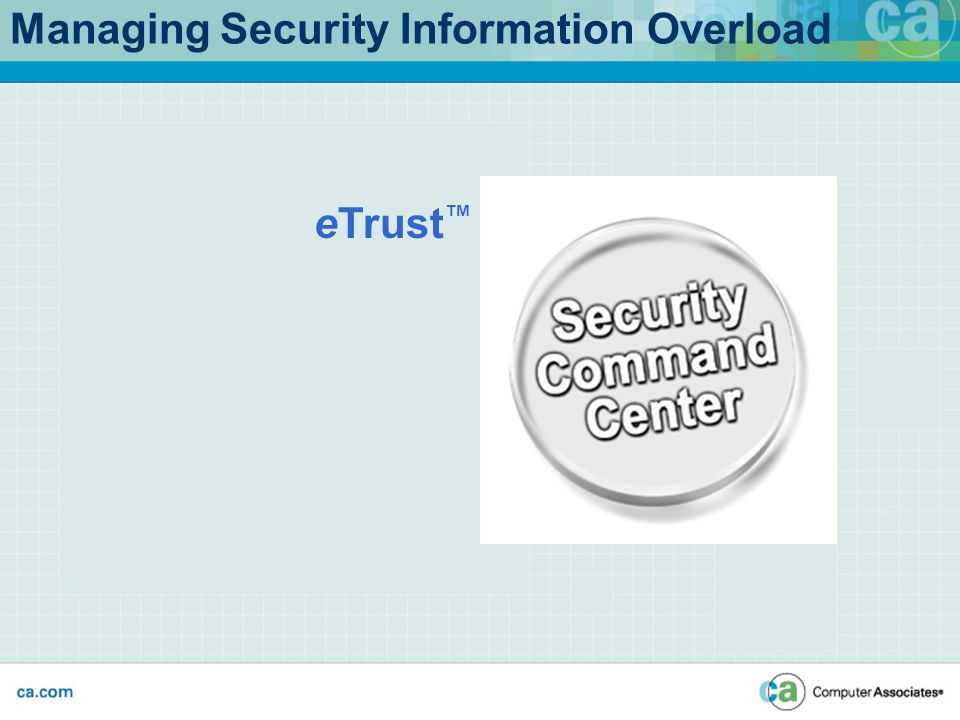 Managing Security Information Overload eTrust ™