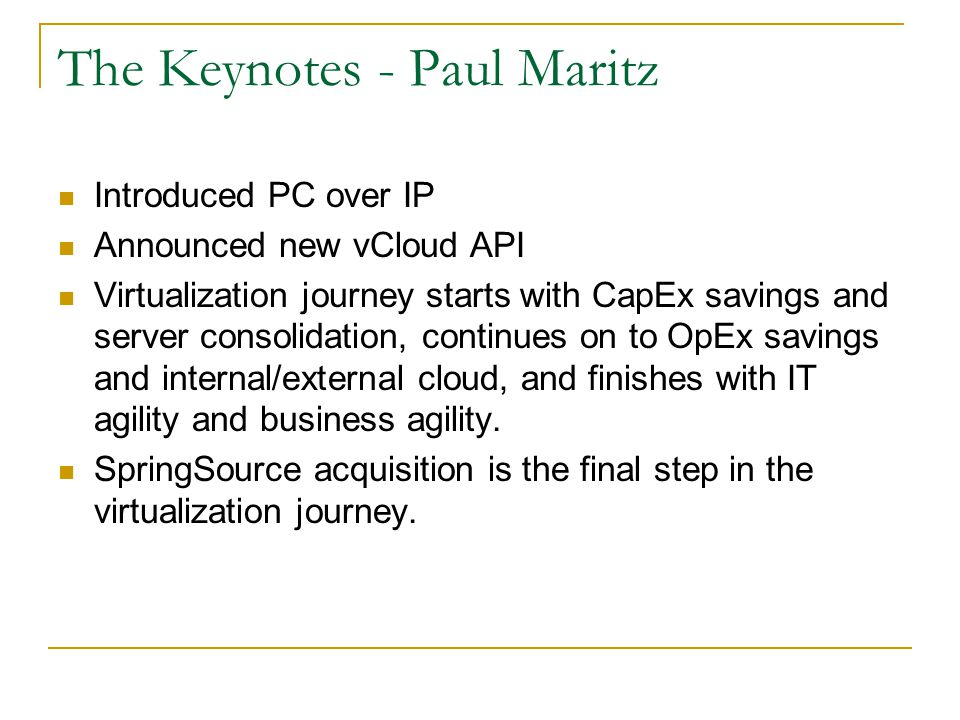 The Keynotes - Paul Maritz Introduced PC over IP Announced new vCloud API Virtualization journey starts with CapEx savings and server consolidation, c